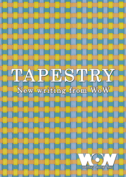 Tapestry - New Writings from Writing on the Wall (WoW)